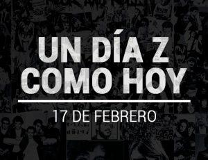 UN DÍA Z COMO HOY: 17 de febrero