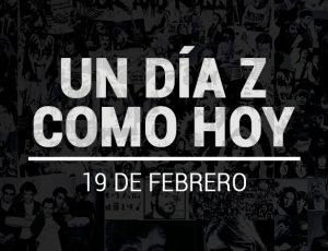 UN DÍA Z COMO HOY: 19 de febrero