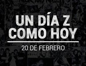 UN DÍA Z COMO HOY: 20 de febrero